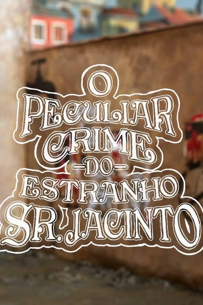 O Peculiar Crime do Estranho Sr. Jacinto (2019)