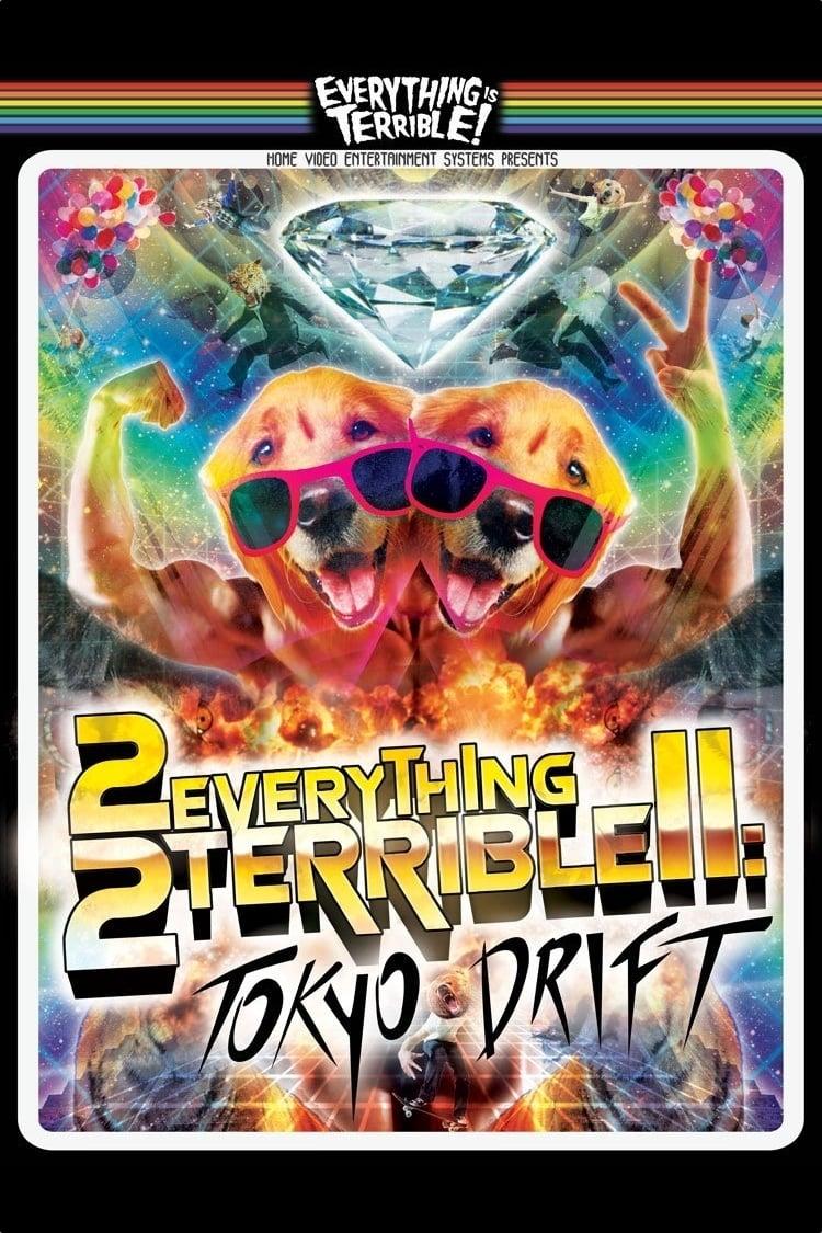 2Everything2Terrible2: Tokyo Drift (2010)
