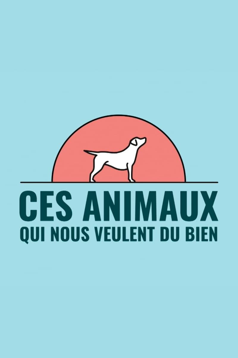 Ces animaux qui nous veulent du bien TV Shows About Animal