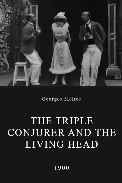 The Triple Conjurer and the Living Head (1900)