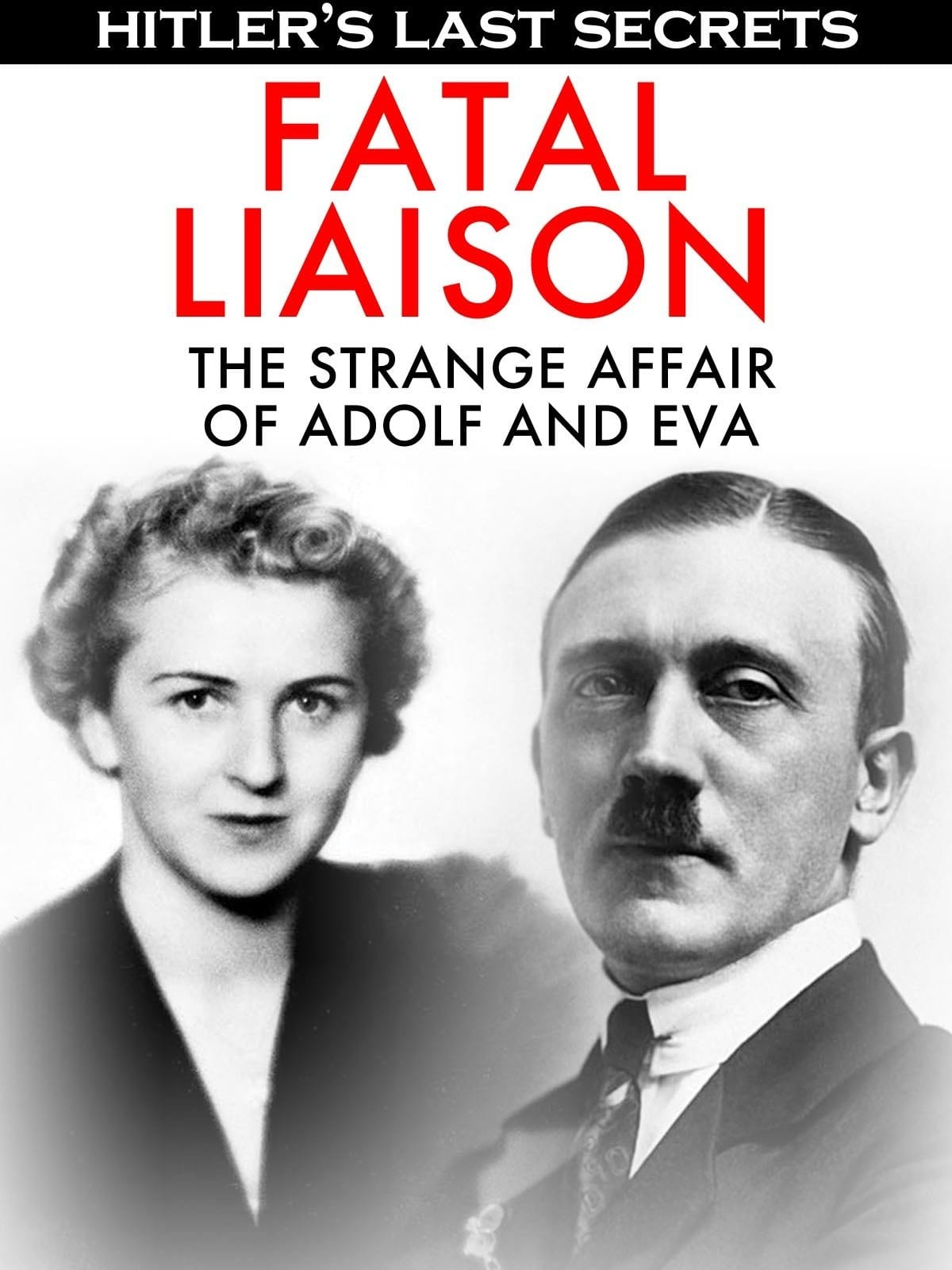 Hitler's Last Secrets: Fatal Liaison - The Strange Affair of Adolf and Eva on FREECABLE TV
