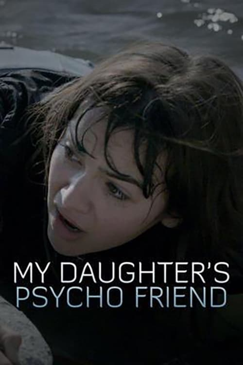 My Daughter's Psycho Friend