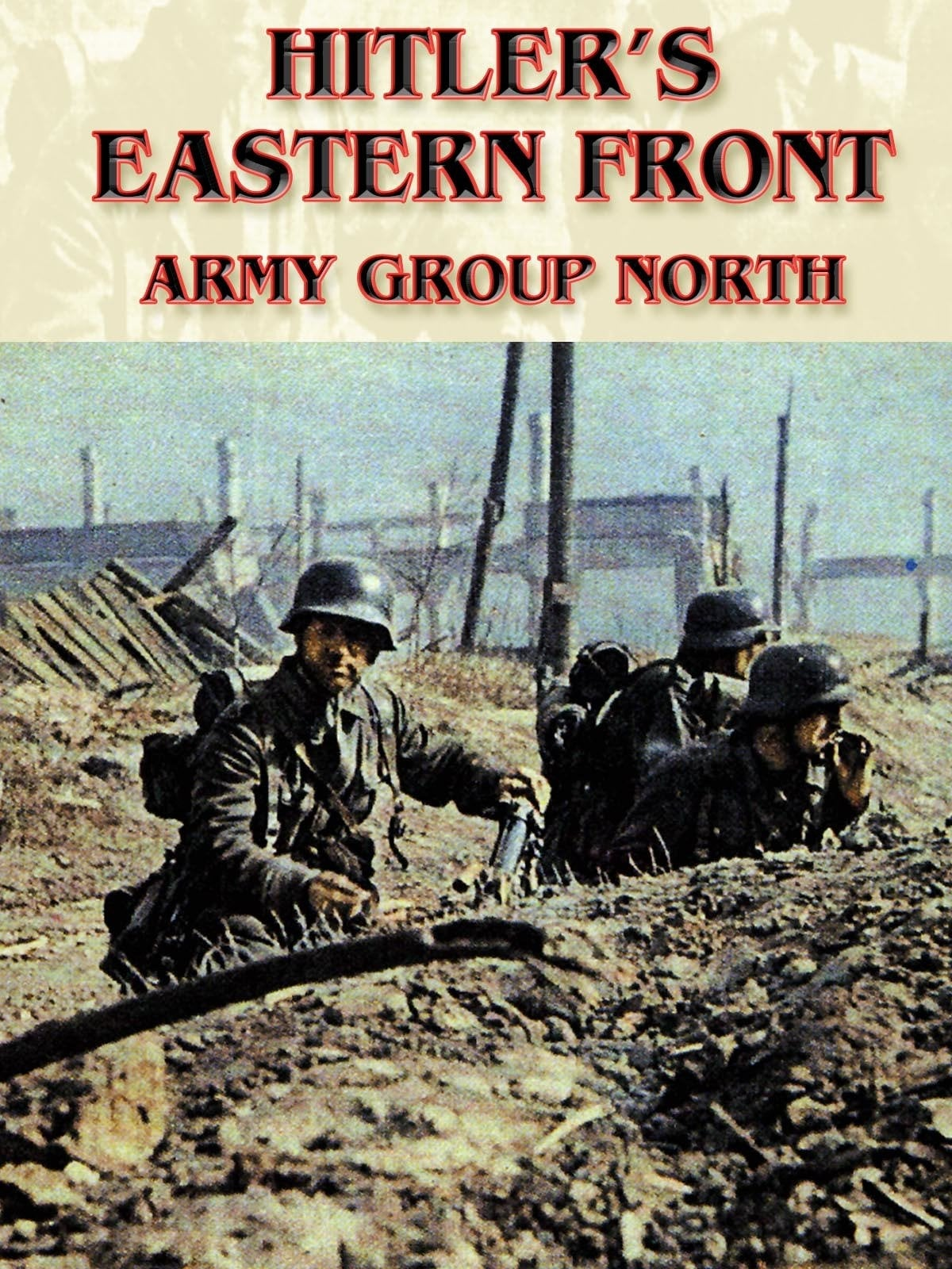 Hitler's Eastern Front: Army Group North on FREECABLE TV