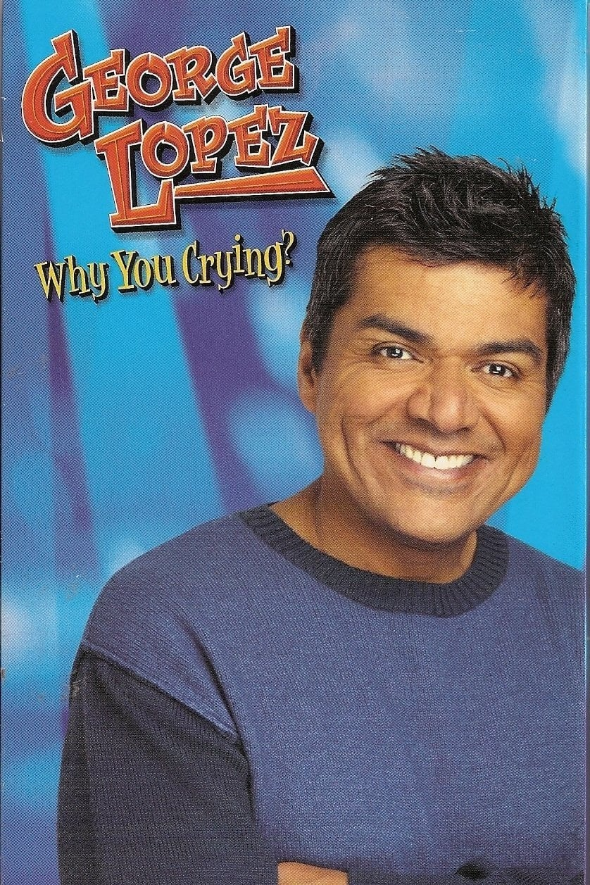 George Lopez: Why You Crying? (2005)