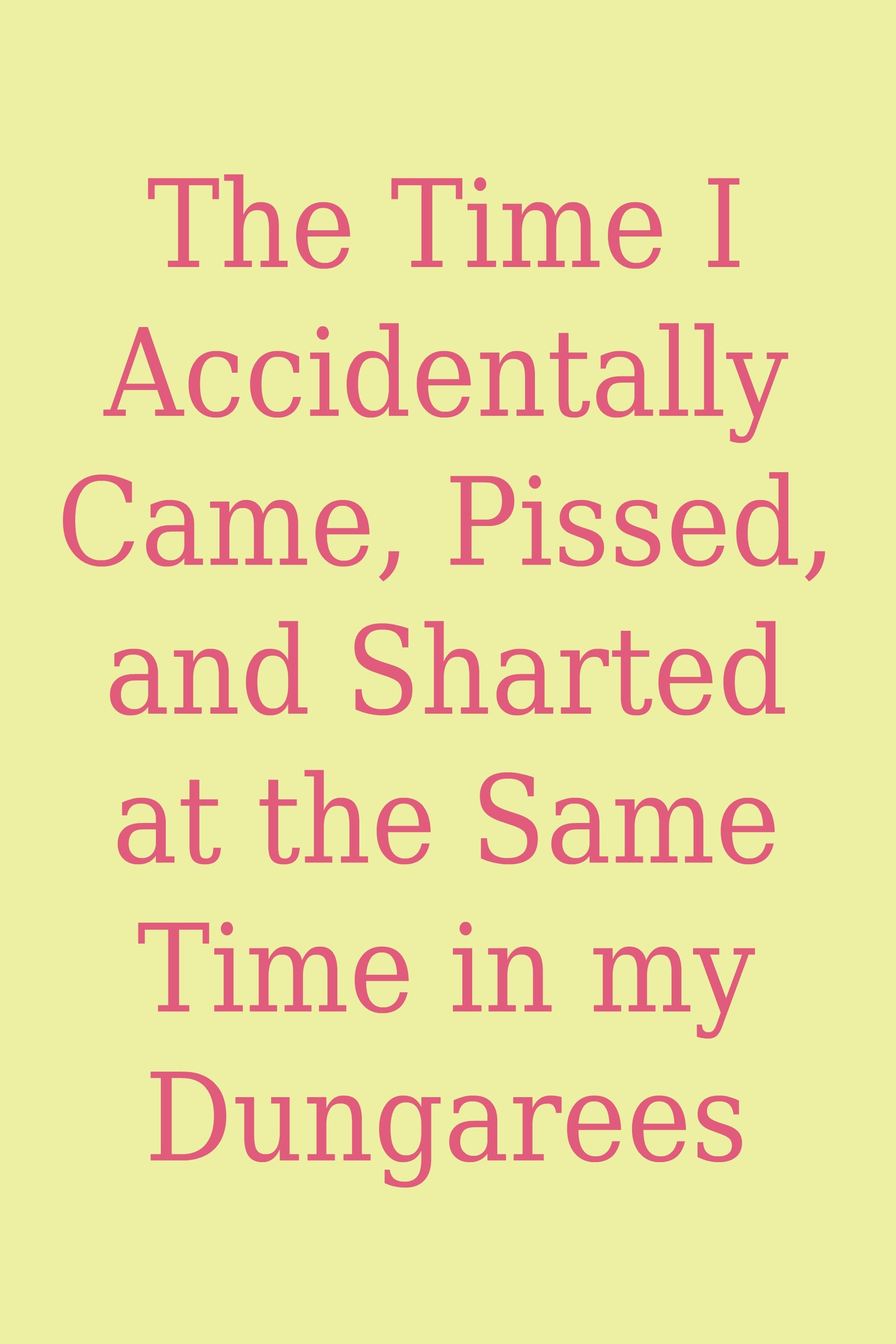 Ver The Time I Accidentally Came, Pissed, and Sharted at the Same Time in my Dungarees Online HD Español ()