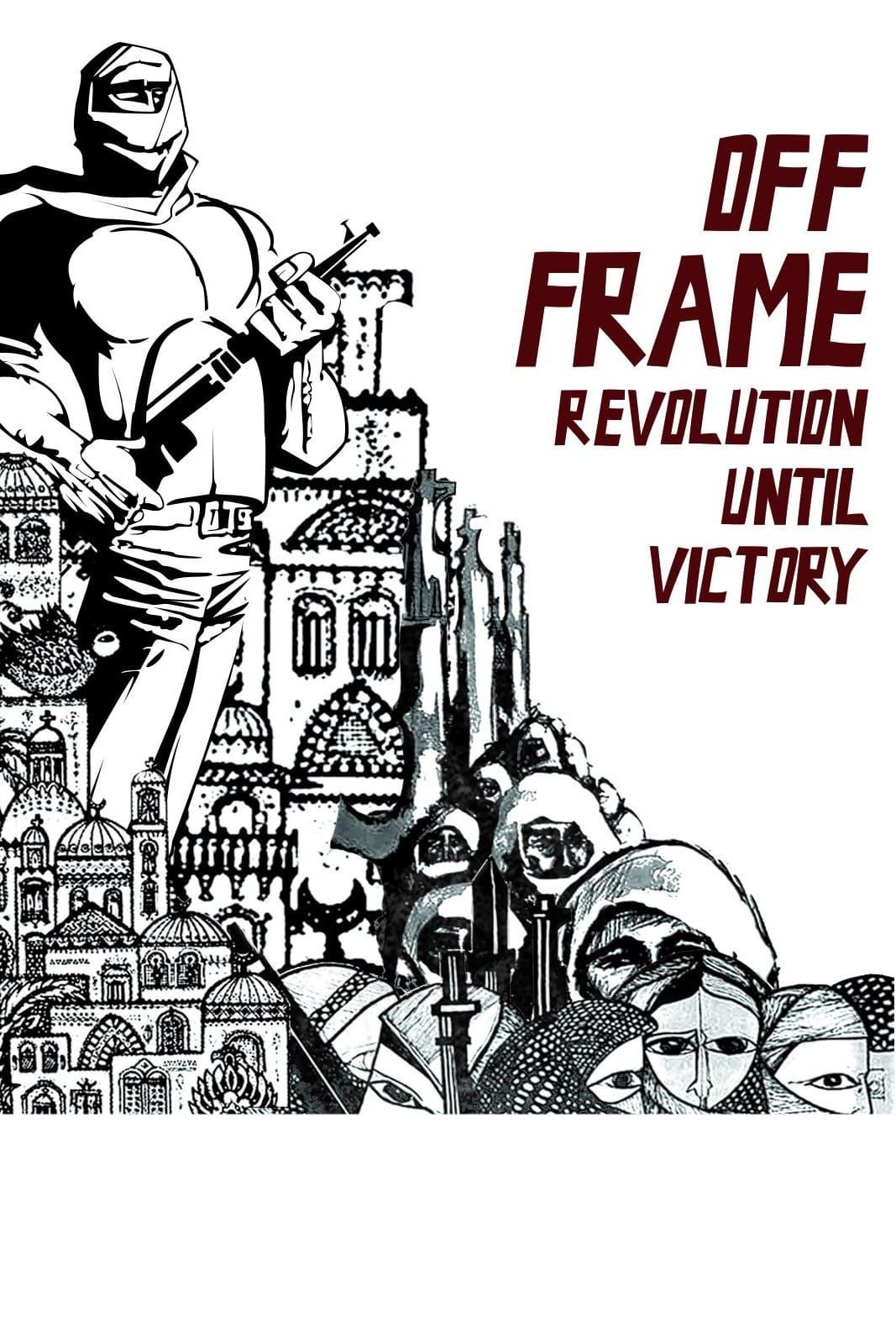 Off Frame AKA Revolution Until Victory (2016)