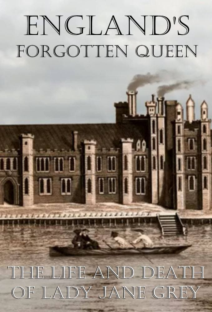 England's forgotten Queen: The life and death of Lady Jane Grey (2018)
