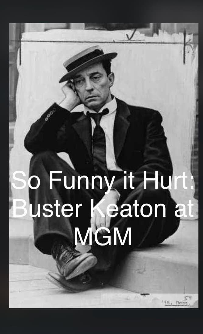 watch So Funny It Hurt: Buster Keaton & MGM 2004 online free