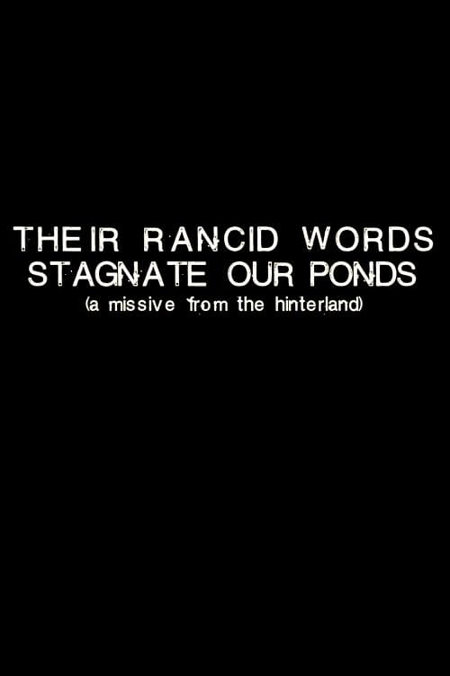 Their Rancid Words Stagnate Our Ponds (A Missive from the Hinterland) (2018)