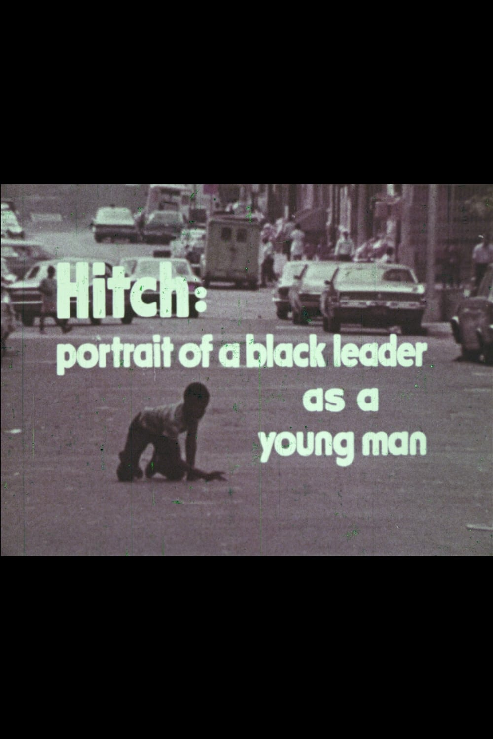 Hitch: A Portrait of a Black Leader As a Young Man (1972)