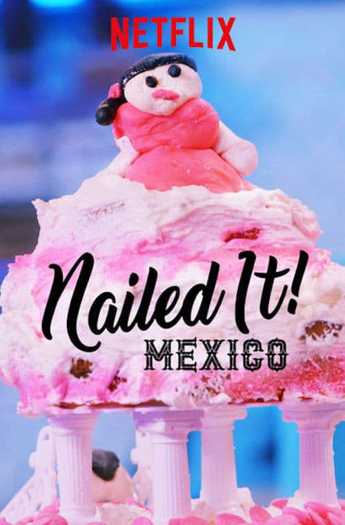 Nailed It! Mexico TV Shows About Cooking Competition