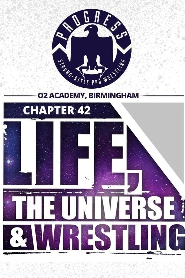 PROGRESS Chapter 42: Life, the Universe and Wrestling