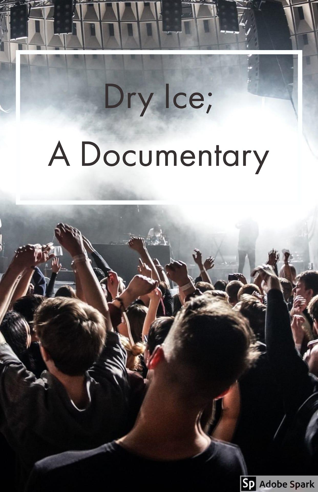 Dry Ice; A Documentary