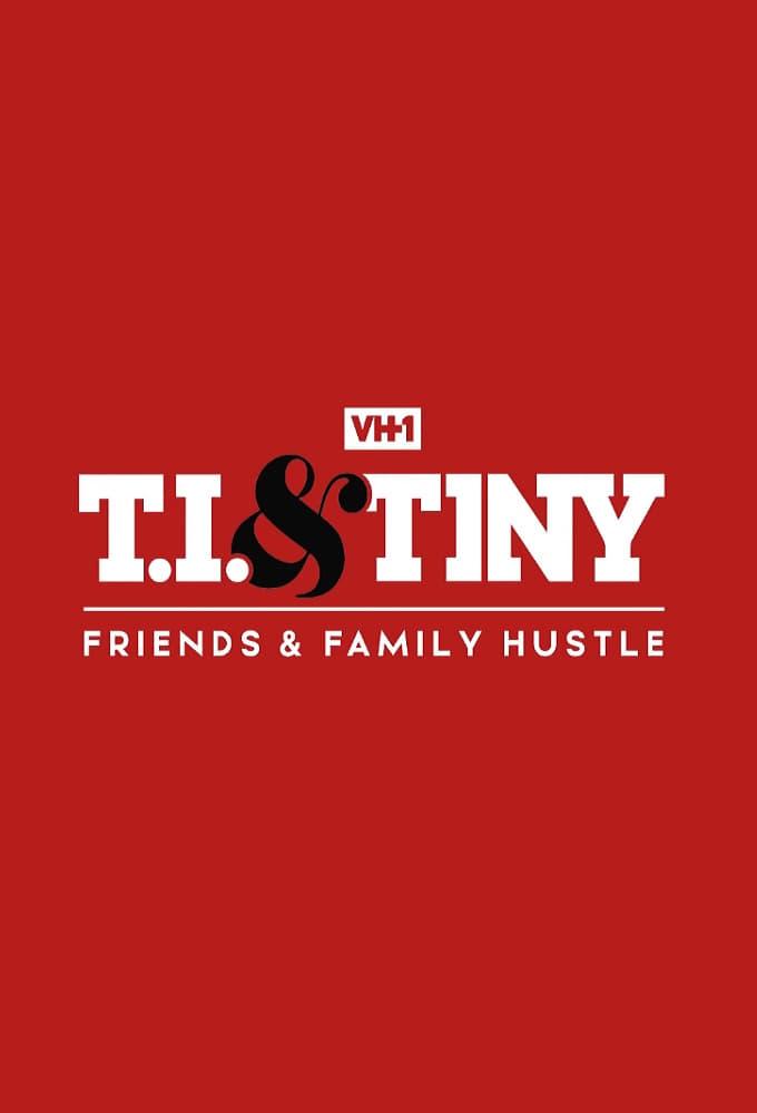 T.I. & Tiny: Friends & Family Hustle (2018)