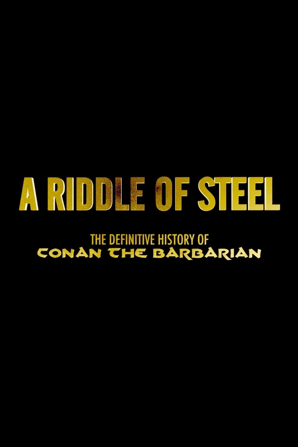 A Riddle of Steel: The Definitive History of Conan the Barbarian (2019)