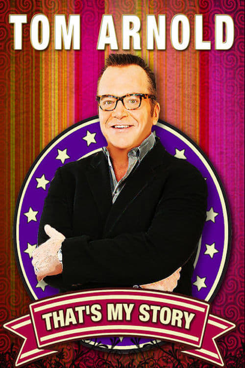 Tom Arnold: That's My Story And I'm Sticking To It! (2011)