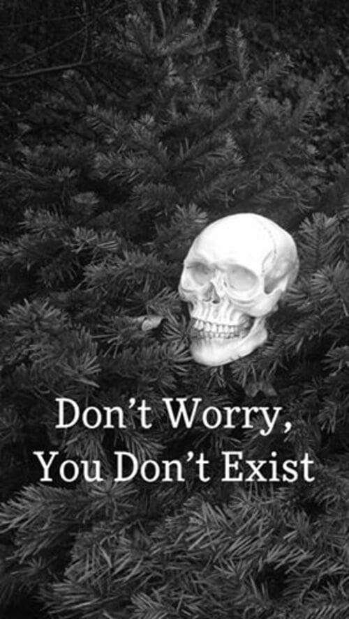 Don't Worry, You Don't Exist