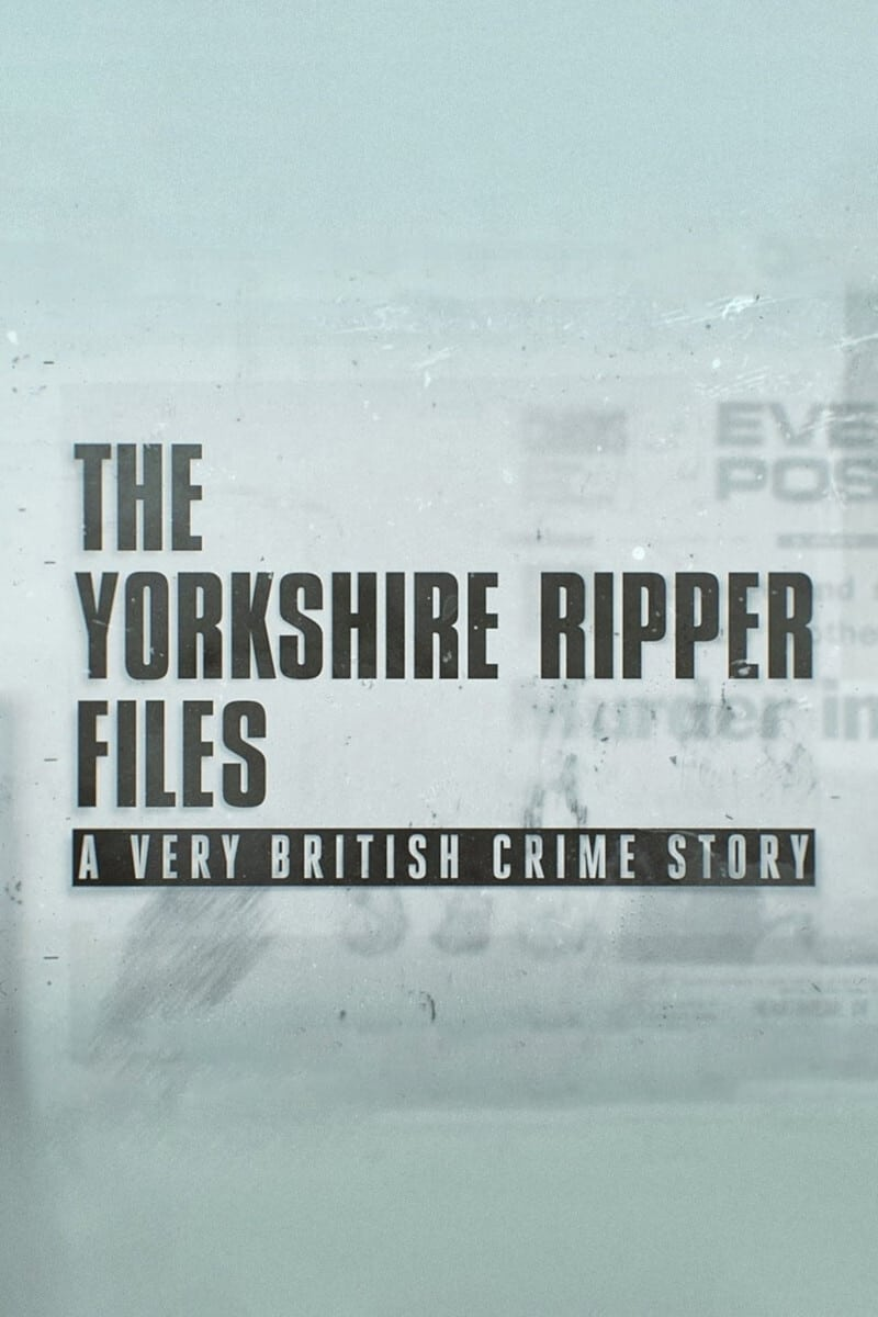 The Yorkshire Ripper Files: A Very British Crime Story TV Shows About Serial Killer