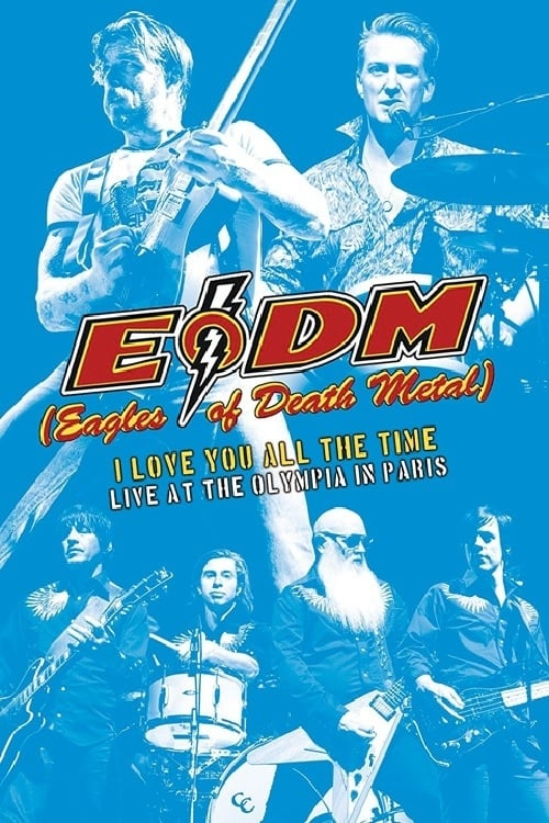 Eagles of Death Metal - I Love You All The Time: Live At The Olympia in Paris (2017)