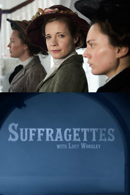 Suffragettes with Lucy Worsley (2018)