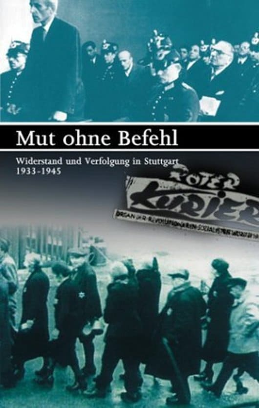 Mut ohne Befehl - Widerstand und Verfolgung in Stuttgart 1933-1945 (1994)
