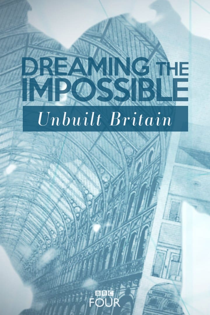Dreaming The Impossible: Unbuilt Britain (2013)