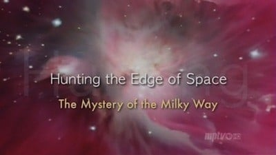 NOVA Season 37 :Episode 15  Hunting the Edge of Space: The Mystery of the Milky Way