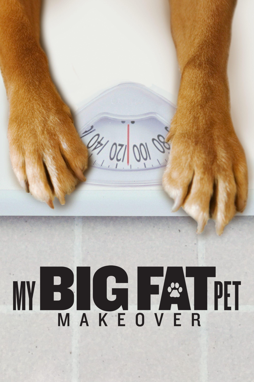 My Big Fat Pet Makeover (2017)