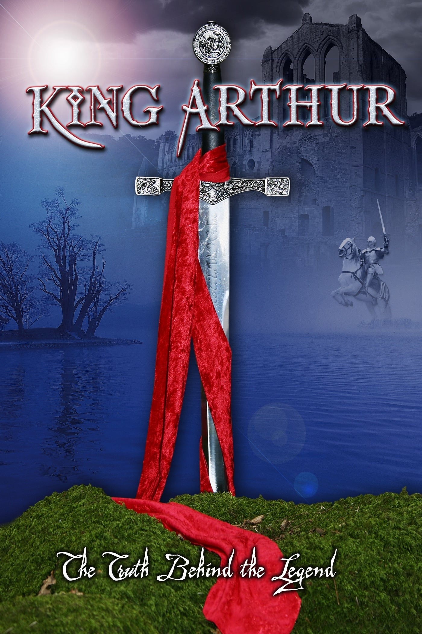 King Arthur: The Truth Behind the Legend