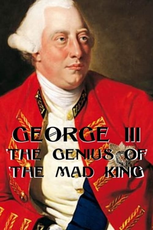 watch George III: The Genius of the Mad King 2017 online free