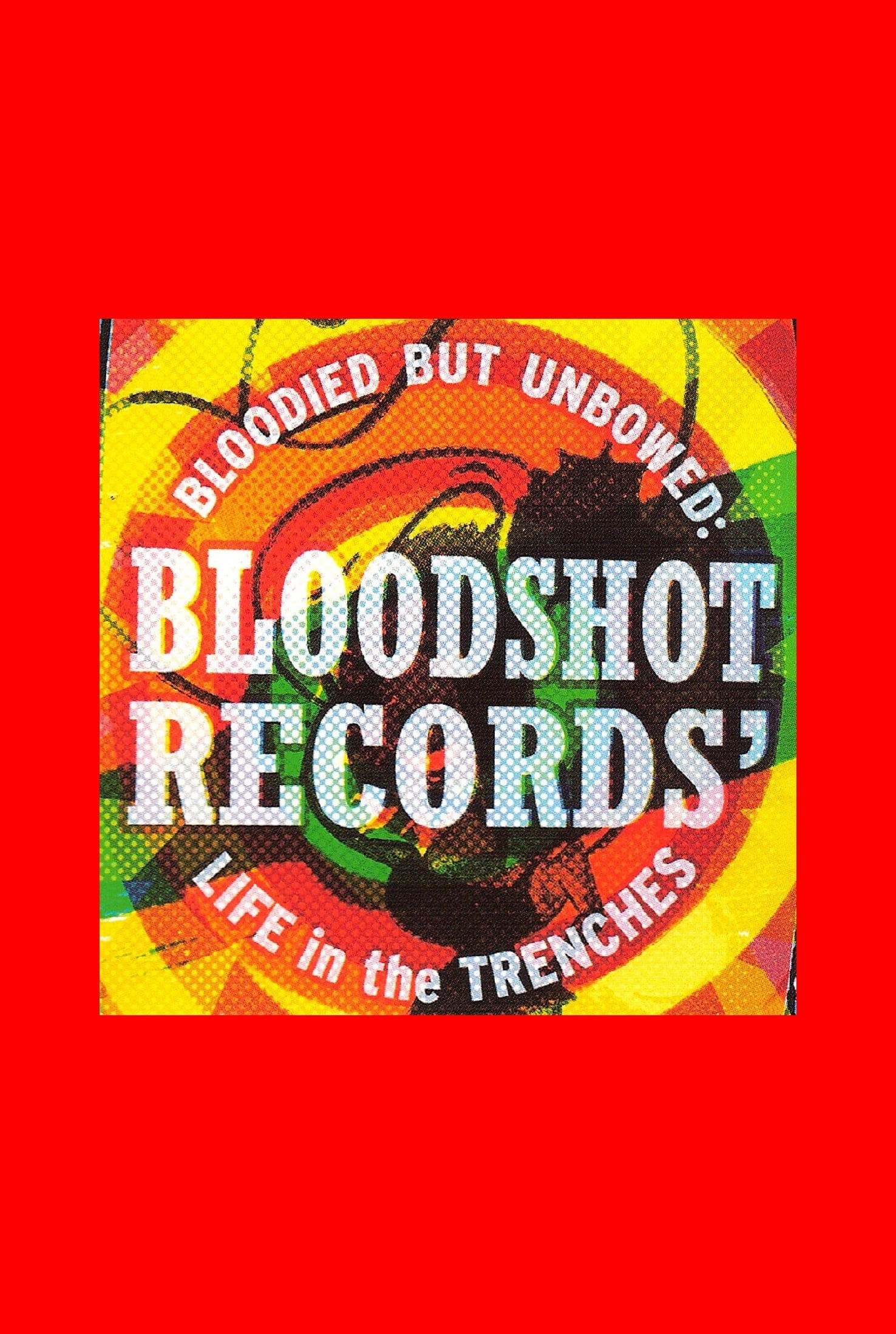Bloodied But Unbowed: Bloodshot Records' Life In The Trenches