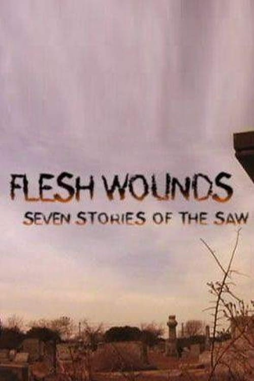Flesh Wounds: Seven Stories of the Saw (2006)