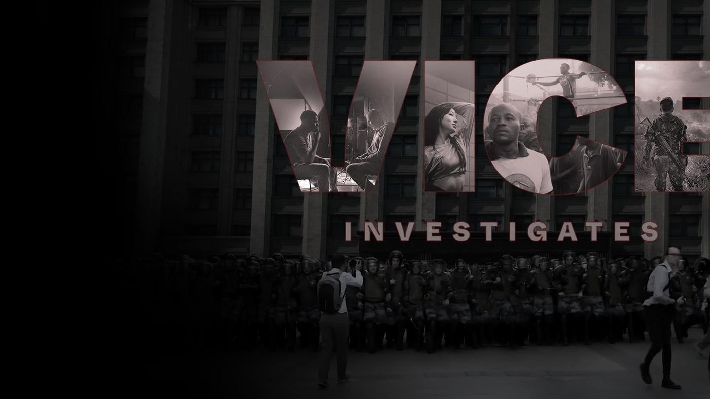 VICE Investigates