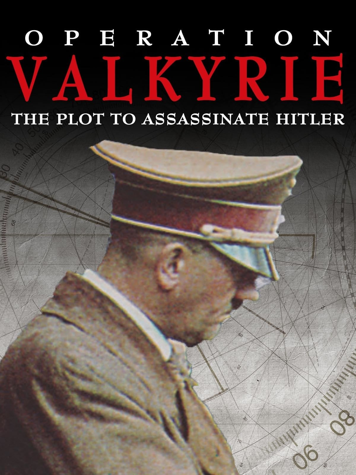 Operation Valkyrie: The Plot to Assassinate Hitler on FREECABLE TV