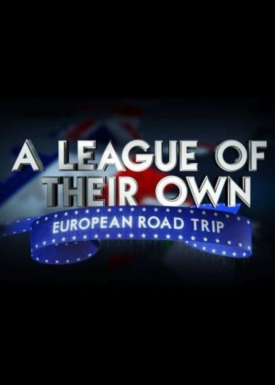 A League Of Their Own: European Road Trip (2019)