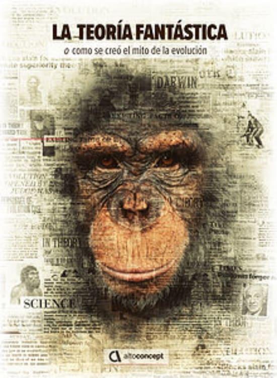 La teoría fantástica (o cómo se creó el mito de la evolución) (2017)