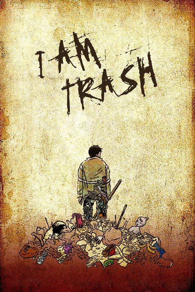 watch I Am Trash 2014 Stream online free
