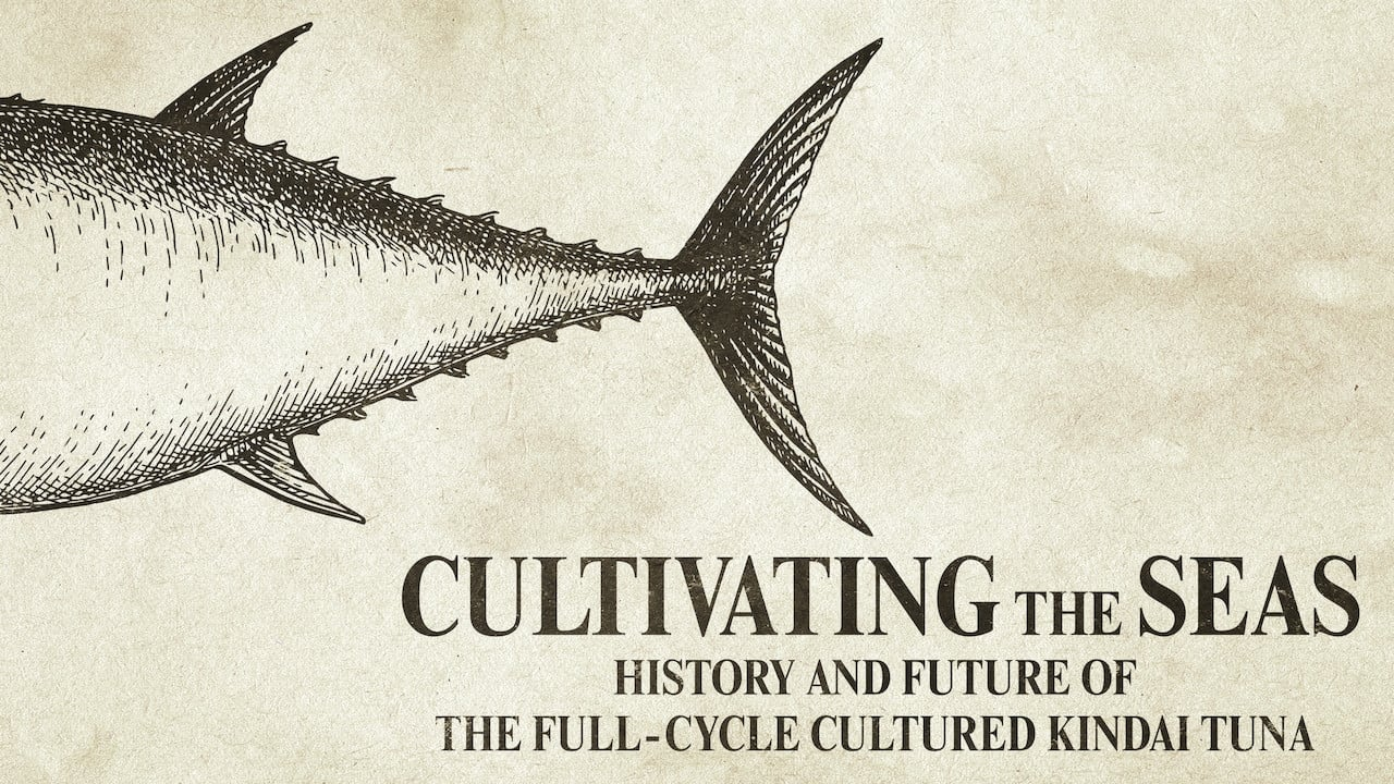 Cultivating the Seas: History and Future of the Full-Cycle Cultured Kindai Tuna