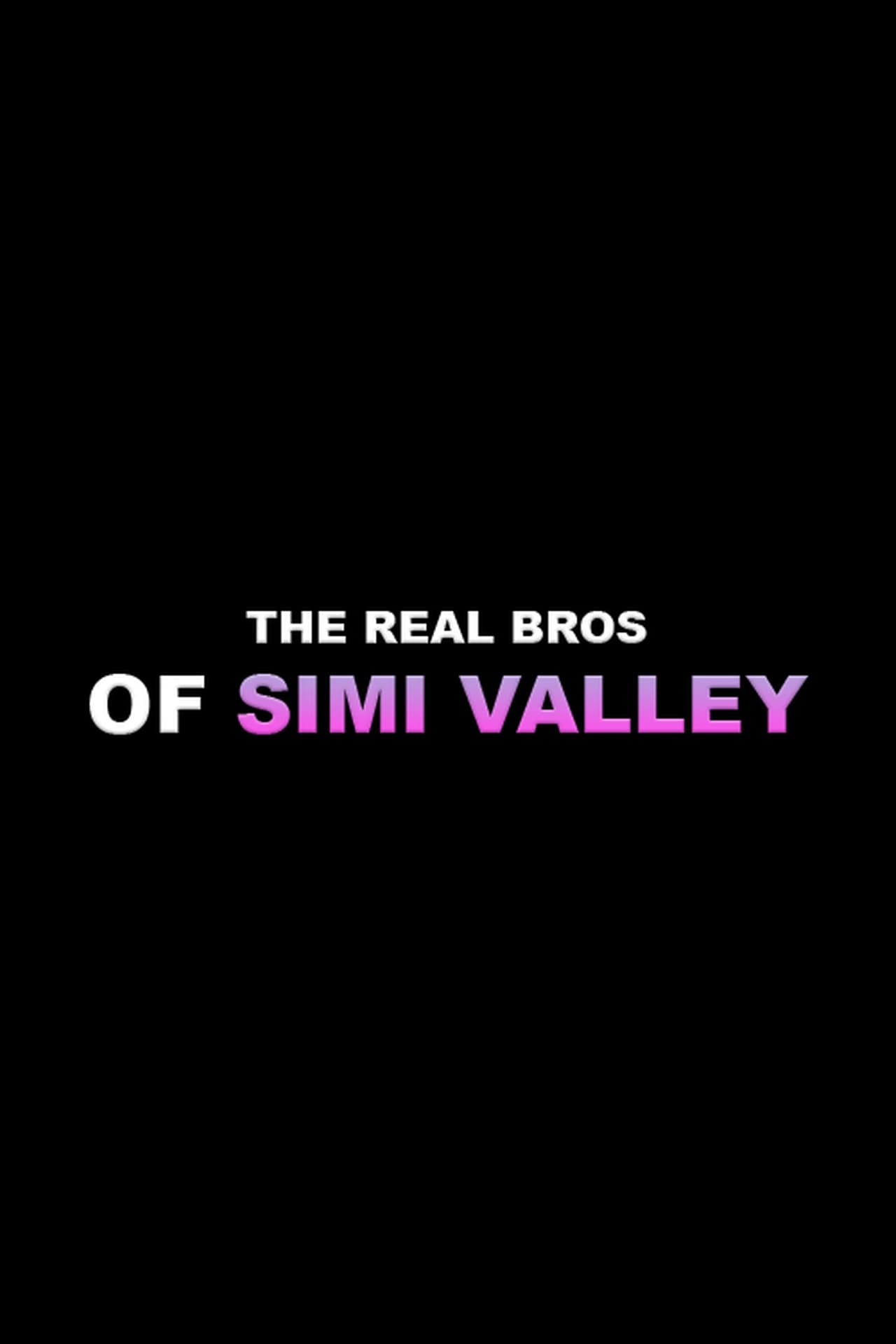 The Real Bros of Simi Valley