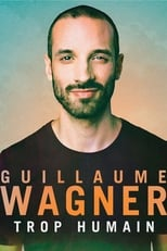 Spectacle Guillaume Wagner - Trop Humain (2017) streaming