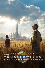 Tomorrowland: Um Lugar Onde Nada é Impossível (2015) Torrent Dublado e Legendado