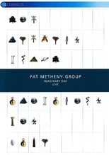 Pat Metheny Group: Imaginary Day Live
