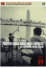 Positive Force: More Than a Witness – 30 Years of Punk Politics in Action
