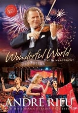 André Rieu: Wonderful World – Live In Maastricht