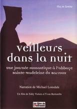 Veilleurs dans la nuit - Une journée monastique à l'Abbaye Sainte-Madeleine du Barroux