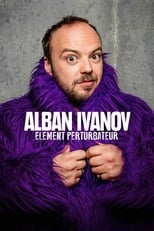 Film Alban Ivanov - Elément perturbateur streaming