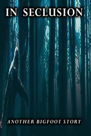 In Seclusion Another Bigfoot Story TV shows