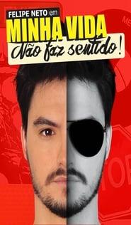 Poster Movie Felipe Neto: Minha Vida Nao Faz Sentido 2017