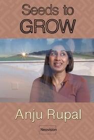 Anju Rupal - Seeds to GROW series tv