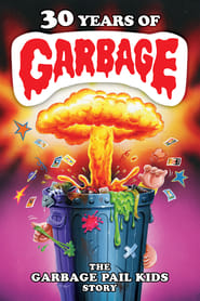 View 30 Years of Garbage: The Garbage Pail Kids Story (2015) Movie poster on cokeandpopcorn.click